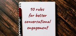 What Are the Rules of Conversational Engagement? 10 Rules for Improving the Quality of Your Interactions with Others